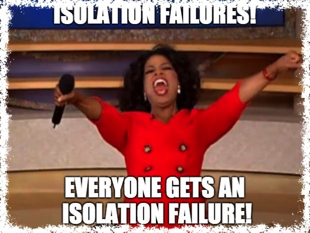 Oprah announcing everyone gets an isolation failure