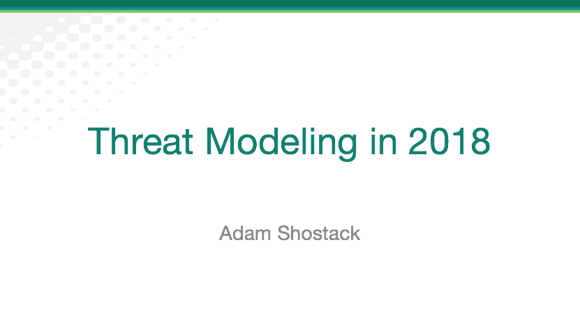 Threat Modeling in 2018: Attacks, Impacts and Other Updates